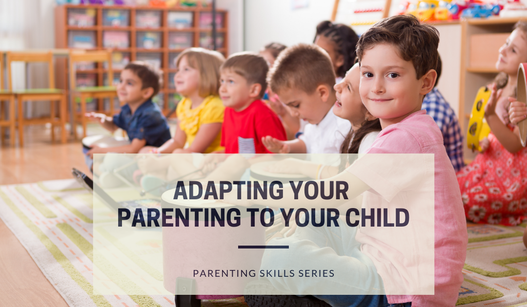 Adapting Your Parenting to Meet the Needs of Your Child